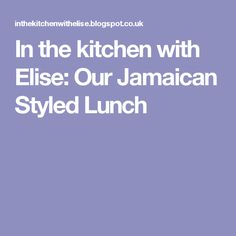 In the kitchen with Elise: Our Jamaican Styled Lunch