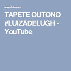 TAPETE OUTONO #LUIZADELUGH - YouTube