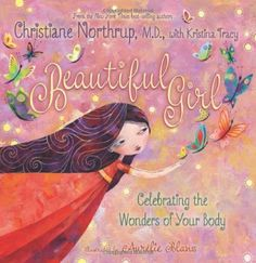 Beautiful Girl: Celebrating the Wonders of Your Body by Christiane Northrup M.D., http://www.amazon.com/dp/140193403X/ref=cm_sw_r_pi_dp_Aeh4qb1VA61M4