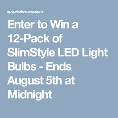 Enter to Win a 12-Pack of SlimStyle LED Light Bulbs - Ends August 5th at Midnight