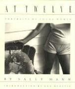 At Twelve: Portraits of Young Women by Sally Mann. $20.35. Series - New Images Book. Publisher: Aperture (June 15, 2005). Author: Sally Mann. Publication: June 15, 2005