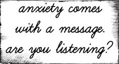 anxiety comes with a message. #nofear #inspiration #quotes