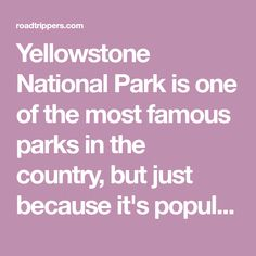 Yellowstone National Park is one of the most famous parks in the country, but just because it's popular doesn't mean it isn't loaded with hidden gems and incredi