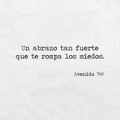 Un abrazo tan fuerte. Smile Quotes, Sad Quotes, Book Quotes, Inspirational Quotes, More Than Words, Some Words, Quotes En Espanol, Tumblr Quotes, Poetry Quotes