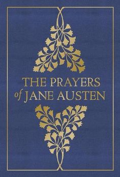 Flowers of Quiet Happiness: Persuasion & Prayers Read-Along :: Day 10 {and my review of The Prayers of Jane Austen by Terry Glaspey}