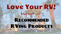Big List of Recommended RVing Products List from Love Your RV!