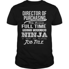 DIRECTOR OF PURCHASING Only Because Full Time Multi Tasking Ninja Is Not An Actual Job Title T-Shirts, Hoodies. VIEW DETAIL ==► https://www.sunfrog.com/LifeStyle/DIRECTOR-OF-PURCHASING--NINJA-99678935-Black-Guys.html?id=41382