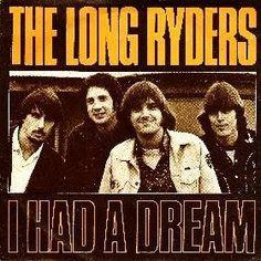 .ESPACIO WOODYJAGGERIANO.: THE LONG RYDERS - (1984) I had a dream (single) http://woody-jagger.blogspot.com/2011/02/long-ryders-1984-i-had-dream-single.html