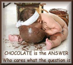 CHOCOLATE is the ANSWER Who Cares What the Question Is !!!! https://www.pinterest.com/joannamagrath/pinterest-i-chocolate/