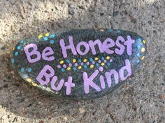 Be honest but kind. Hand painted rock by Caroline.