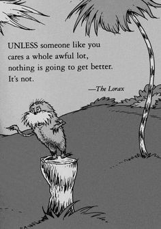 -quote -drsuess -thelorax -bethechange -kindes -choosecompassion -quotes -lorax -love -inspiration