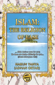 Read or download Islam: The Religion Of Ease  Harunyahya.com Or prefer a very elegant hard copy, access bookglobal.net (HY official site)