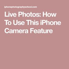 Live Photos: How To Use This iPhone Camera Feature