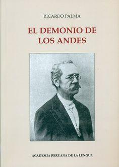 Código: 863.85 / P19D. Título: El demonio de los andes. Autor: Palma, Ricardo, 1833-1919. Catálogo: http://biblioteca.ccincagarcilaso.gob.pe/biblioteca/catalogo/ver.php?id=8363&idx=2-0000014568