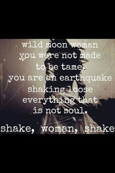 wild moon woman you were not made to be tame. you are an earthquake shaking loose everything that is not soul. Great Quotes, Quotes To Live By, Inspirational Quotes, Random Quotes, Motivational, Moon Quotes, She Wolf, Moon Child, Meaningful Quotes