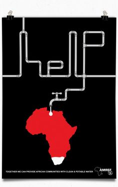 I really like the text in this PSA because it uses water pipes to spell out help to communicate Africa needs help getting water.