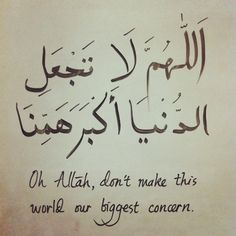 Oh Allah, don't make this world our biggest concern. Ameen.
