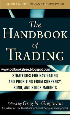 The Handbook of Trading Strategies for Navigating and Profiting From Currency, Bond, and Stock Markets.