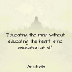 """This gets to the heart of our core values ... """"Educating the mind without educating the heart is no education at all."""" Aristotle www.christchurchschool.org"""