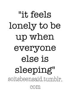 quote quotes quotation quotations it feels lonely to be up when everyone else is sleeping sleeplessness awake Tumblr Quotes, Old Quotes, Funny Quotes, Life Quotes, Feeling Numb, Feeling Lonely, Insomnia Quotes, Funny Statuses, Different Quotes