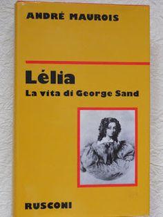 Leggere Libri Fuori Dal Coro : LELIA LA VITA DI GEORGE SAND Andre Maurois