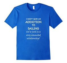 Men's I Don't Have An Addiction To Sailing T-Shirt Large Royal Blue - Brought to you by Avarsha.com