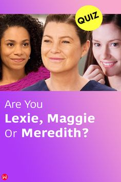 Take this quiz to see if you are Meredith Grey, Lexie Grey or Maggie Pierce from ABC's Grey's Anatomy. #GreysAnatomy #greysquiz #greyssister #greyssibling #greyspersonalityQuiz #personalityQuizzes #whoareyou #aboutme #personality #Quizzes #quizzesfunny #funquizzestotake #aboutme #quizzesaboutyou