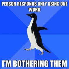 socially awkward penguin................................................................................i do this :3