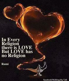 In every religion there is love. But love has no religion ~ Rumi Rumi Love Quotes, Poetry Quotes, Words Quotes, Great Quotes, Inspirational Quotes, Sayings, Amazing Quotes, Qoutes, Motivational Quotes