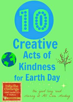 10 Creative Acts of Kindness for Earth Day: The Good Long Road {Random Acts of Kindness} - All Done Monkey Earth Day Activities, Learning Activities, Activities For Kids, School Displays, Arbour Day, Kindness Matters, Environmental Education, Random Acts, Save The Planet