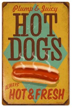 This Hot Dogs Plump Juicy Always Hot Fresh Vintage Diner Steel Sign features a distressed design reminiscent of hot dog stands of the This retro sign looks great with any kitchen or diner decor!