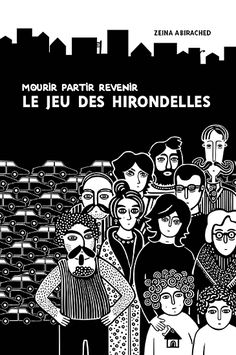 """""""Mourir partir revenir: Le jeu des hirondelles"""" by Zeina Abirached. Beautiful graphic novel about a young girl growing up in Beirut during the Lebanese Civil War."""