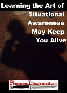 Situational Awareness can help keep you alive! | preppersillustrated.com