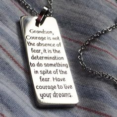 Back in stock and selling fast - have yours shipped today! Grandson, Courage is not the absence of fear, it is the determination to do something in spite of the fear. Have courage to live your dreams.