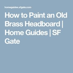 How to Paint an Old Brass Headboard   Home Guides   SF Gate