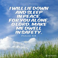 In peace I will both lie down and sleep, For You alone, O LORD, make me to dwell in safety. (Psalm 4:8 NAS) https://www.facebook.com/OurPrayer/photos/10154626514996703