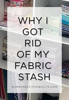 Many quilters love having a large fabric stash to pull from when starting new projects. But, that system wasn't working for me. Read 4 reasons I got rid of almost my entire fabric stash!
