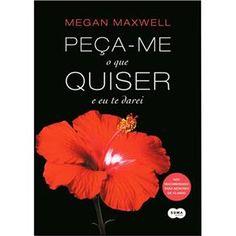 Livro - Peça-Me O Que Quiser E Eu Te Darei - Vol. 04 - Megan Maxwell