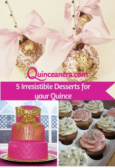 Irresistible desserts | Quinceanera cakes | pink cupcakes | caramel apples | pink cake |