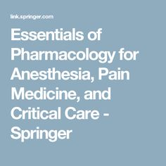 Essentials of Pharmacology for Anesthesia, Pain Medicine, and Critical Care - Springer