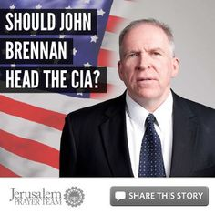 Should John Brennan Head the CIA?    For more on this story, or to see our sources, visit: http://articles.jerusalemprayerteam.org/should-john-brennan-head-the-cia/    LIKE and SHARE this story to encourage others to defend the Jewish people and pray for peace in Jerusalem, and leave your PRAYERS and COMMENTS below.    To help the Jerusalem Prayer Team with a generous gift, go here: http://jerusalemprayerteam.org/email/2013/0211-fb.htm