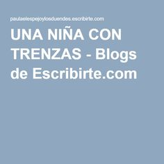 UNA NIÑA CON TRENZAS - Blogs de Escribirte.com