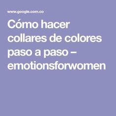 Cómo hacer collares de colores paso a paso – emotionsforwomen