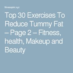 Top 30 Exercises To Reduce Tummy Fat – Page 2 – Fitness, health, Makeup and Beauty
