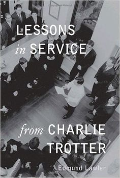 Charlie Trotter's Lessons in Service   Cook Book Review: Charlie Trotter's Lessons in Service Charlie Trotter's Lessons in Service is a great example of…