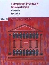 Tramitación procesal y administrativa : turno libre : temario.-- Madrid : Adams, D.L. 2016. Temario 2