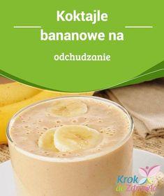 #Koktajle bananowe na #odchudzanie #Chociaż banan nie jest produktem o niskiej zawartości kalorii, świetnie #nadaje się do zaspokajania głodu i uniknięcia niepotrzebnego podjadania między posiłkami, co ostatecznie kończy się #niechcianym przybraniem na wadze.