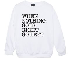 When Nothing Goes Right Go Left Sweater Jumper Womens Ladies Fun... ($21) ❤ liked on Polyvore featuring tops, hoodies, sweatshirts, sweaters, shirts, black, women's clothing, star sweatshirt, hipster sweatshirt and hipster shirts