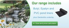 Pond Liners | Epalyn and Butyl Pond Liner | Pond Pumps | Pond Liner Calculator