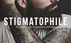 32 Totally Not Weird Non-Sexual Fetishes You Might Have: STIGMATOPHILE (the man who loves tatoos, piercing)